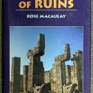 Rose Macaulay:   Dame. Pleasure of ruins