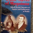 John R Jewitt:   White slaves of Maquinna  John R. Jewitt's narrative of capture and confinement at