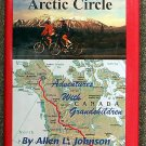 Allen L Johnson:   Biking to the arctic circle  adventures with grandchildren