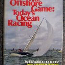 Edward F Cotter:   The offshore game  today's ocean racing
