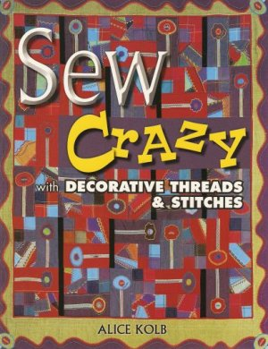 Sew Crazy Machine Embroidery Quilt Book