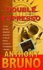 Double Espresso -Anthony Bruno