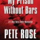 My Prison Without Bars -Pete Rose