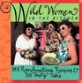 Wild Women in the Kitchen: 101 Rambunctious Recipes 99 Tasty Tales