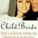 Child Bride : The Untold Story of Priscilla Beaulieu Presley