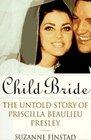 Child Bride : The Untold Story of Priscilla Beaulieu Presley