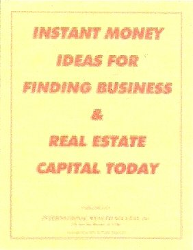 Instant Money Ideas for Finding Business and Real Estate Capital