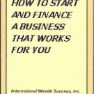How to Start and Finance a Business that Works for You