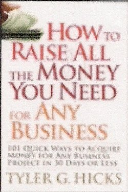 How to Raise All the Money You Need for Any Business: 101 Quick Ways to Acquire Money for Any . . .