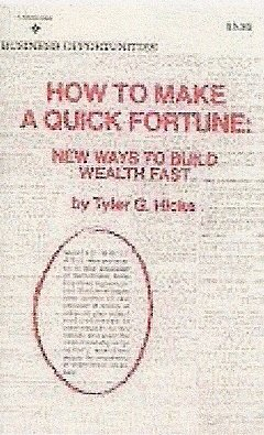 How to Make a Quick Fortune: New Ways to Build Wealth Fast by Ty Hicks