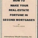 How to Make Your Real-Estate Fortune in Second Mortgages by Ty Hicks