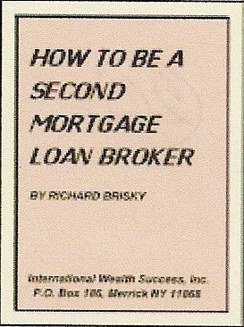 How to be a Second Mortgage Loan Broker by R. Briskey