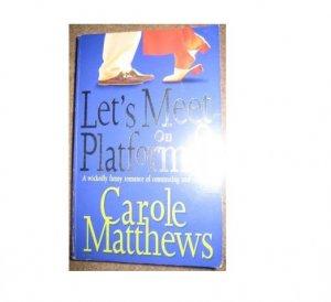 LET'S MEET ON PLATFORM 8 by CAROLE MATTHEWS , 0755329341 Advance Reader's Edition Book , SKU 19