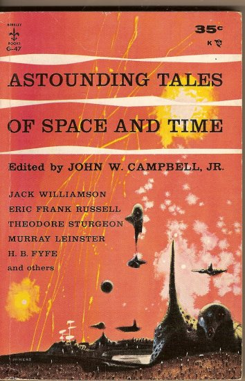 Astounding Tales Of Space And Time by John W. Campbell Jr.