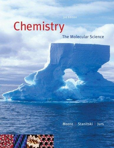 Chemistry: The Molecular Science  By: Moore, Stanitski, and Jurs