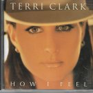 Terri Clark ~ How I Feel by Terri Clark (CD