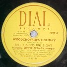 78--BILL HARRIS--WOODCHOPPER'S HOLIDAY--1946--Dial 1009