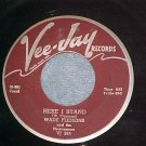 45--WADE FLEMONS--HERE I STAND--1958--Vee-Jay 295--VG+