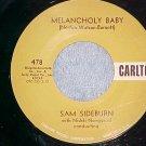 45-SAM SIDEBURN--MELANCHOLY BABY--1958--Carlton 478--NM