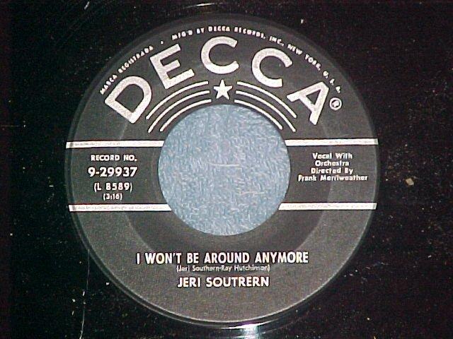 45-JERI SOUTHERN--I WON'T BE AROUND ANYMORE-Decca 29937