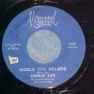 45-JACKIE LEE-WOULD YOU BELIEVE-1966--Mirwood 5519--VG+