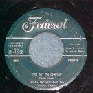 45-JAMES BROWN--I'VE GOT TO CHANGE--1959--Federal 12352