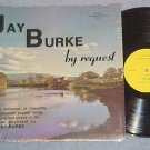 JAY BURKE-BY REQUEST--VG+/NM shrink LP--Clifton Park,NY