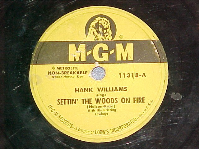 78--HANK WILLIAMS--SETTIN' THE WOODS ON FIRE--MGM 11318
