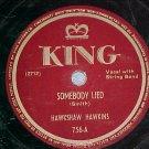 78--HAWKSHAW HAWKINS--SOMEBODY LIED--1948--King 756