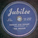 78--THE ORIOLES--FORGIVE AND FORGET--1949--Jubilee 5016
