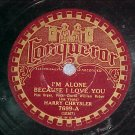 78-HARRY CHRYSLER-I'M ALONE BECAUSE I LOVE U--Conqueror