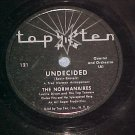 78-THE NORMANAIRES-UNDECIDED/SLOW POKE-Top Ten 121--VG+