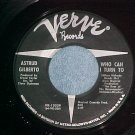 45--ASTRUD GILBERTO--WHO CAN I TURN TO--1965--Verve--NM