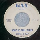 45-DIANA AND PAT--ROCK N' ROLL BLUES-1962--Gay 627--VG+