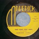 45-GEORGE KENT-TWO COLD COLD ARMS-'60-Maverick 1005-VG+