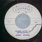 45-JERRY ADAMS-ALONE WITH A HEARTACHE-Universe 501--VG+
