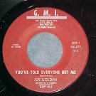 45-JOE GOLDEN--YOU'VE TOLD EVERYONE BUT ME--G.M.I.--VG+