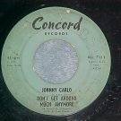 45-JOHNNY CARLO--DON'T GET AROUND MUCH ANYMORE--Concord