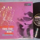 BOB ROGERS ORCHESTRA-ALL THAT AND THIS TOO-LP on Indigo
