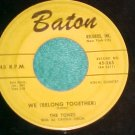 45-THE TONES--WE (BELONG TOGETHER)-1958--Baton 265--VG+
