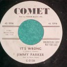 45-JIMMY PARKER--IT'S WRONG-Comet 2156--WL Promo ~RARE~