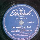 78--KENNETH MASTERMAN--OH WHAT A DAY-Sacred Records 396