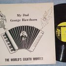 MY DAD GEORGE HAWTHORN-THE WORLD'S 8th WONDER-Accordion