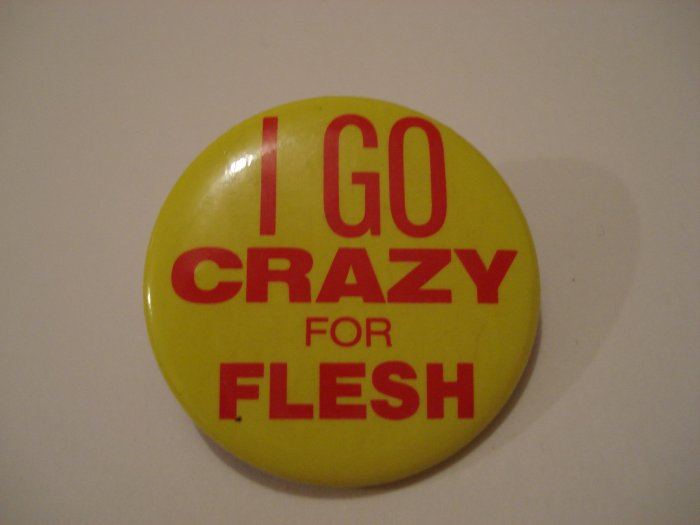 Flesh For Lulu I Go Crazy For Flesh Collectors Button