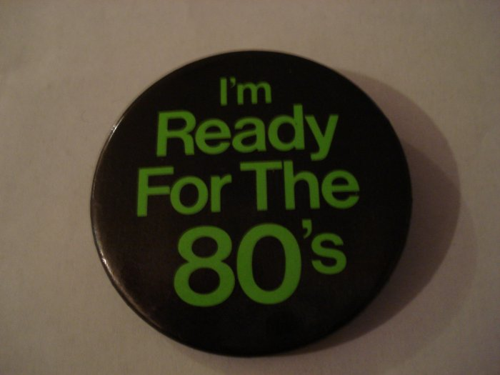"Original ""I'm Ready For The 80's"" Button"