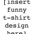Insert Funny... (T-Shirt)