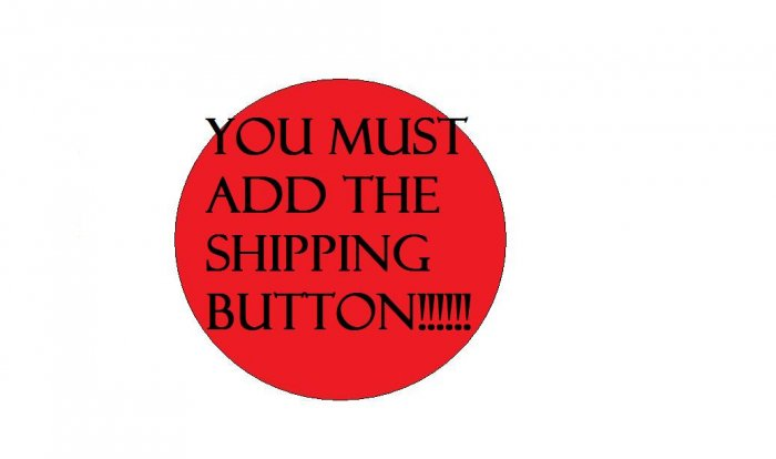 Shipping Button (required to order)