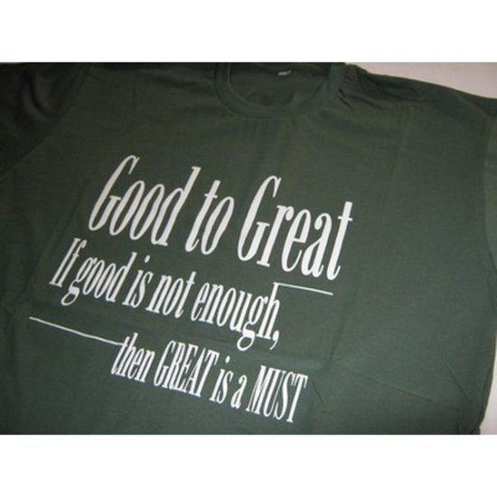 If Good is Not Enough then Great is A Must - Green(dark) T-Shirt
