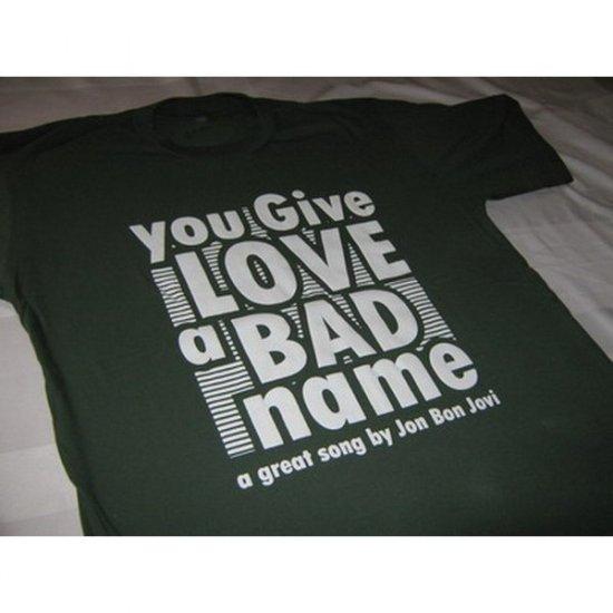 You Give Love A Bad Name  Bon Jovi - Green (dark) T-Shirt