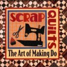 Scrap Quilts - The Art of Making Do ~ Book 1998
